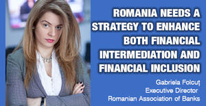 Romania needs a strategy to enhance both financial intermediation and financial inclusion 1